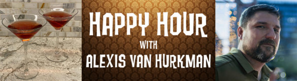 Cocktails and Alexis, it's Happy Hour, with Alexis Van Hurkman