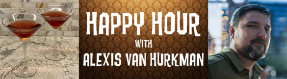 Cocktails and Alexis, it's Happy Hour, with Alexis Van Hurkman